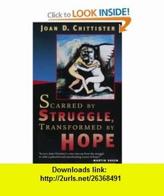 Scarred by Struggle, Transformed by Hope (9780802829740) Joan Chittister , ISBN-10: 0802829740  , ISBN-13: 978-0802829740 ,  , tutorials , pdf , ebook , torrent , downloads , rapidshare , filesonic , hotfile , megaupload , fileserve