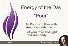 Pour out your positive energy today. Love and Light are contagious! Let it flow!