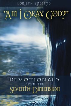 Am I Okay, God?: Devotionals from the Seventh Dimension by Lorilyn Roberts, http://www.amazon.com/dp/B00HMTMNBG/ref=cm_sw_r_pi_dp_v4xAtb0A8XCDG