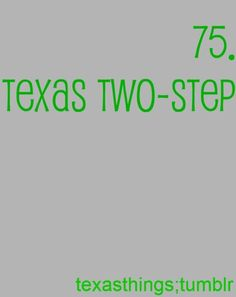 Do you have any idea how hard it is to find a boy in California who knows how to Texas two step???