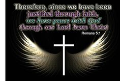 """""""Therefore, since we have been justified through faith, we have peace with God through our Lord Jesus Christ, through whom we have gained access by faith into this grace in which we now stand. And we rejoice in the hope of the glory of God."""" Romans"""