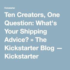 Ten Creators, One Question: What's Your Shipping Advice? » The Kickstarter Blog — Kickstarter