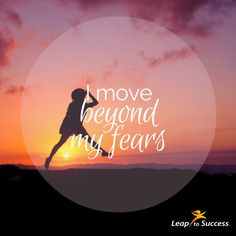 """Empowering Affirmations//Leap to Success, Carlsbad, CA. """"i move beyond my fears"""""""
