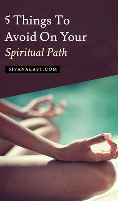 5 Things To Avoid On Your Spiritual Path