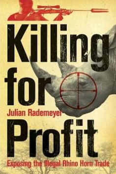 Killing for Profit : Exposing the Illegal Rhino Horn Trade