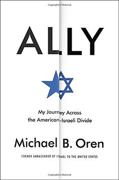 Ally: My Journey Across the American-Israeli Divide: Michael B. Oren: 9780812996418: Amazon.com: Books [07/15]