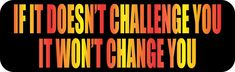 10in x 3in If It Doesn't Challenge You Bumper Sticker Vinyl Inspire Sign Decal