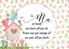 'n Ma se hand vee hare uit jou oë, trane van jou wange af en seer uit jou hart. Mom Quotes, Wisdom Quotes, Afrikaans, D1, Hare, Words, Momma Quotes, Bunny, Rabbits
