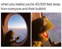 I'd say this if I were flying in a private jet. Unfortunately when you fly commercial, sometimes you're stuck up in the air with other people and their bullshit.