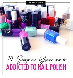 10 Signs You Are Addicted to Nail Polish.Makeup.com