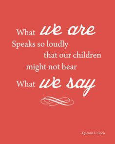What we are speaks so loudly that our children might not hear what we say. #Parenting #Quote