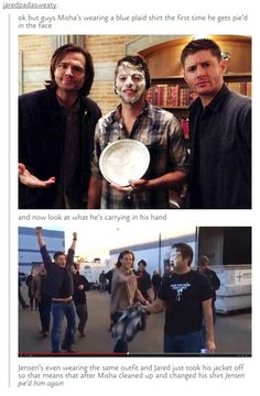 """""""That means after Misha cleaned up and changed his shirt, Jensen pie'd him again."""""""