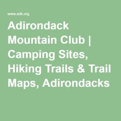 Adirondack Mountain Club | Camping Sites, Hiking Trails & Trail Maps, Adirondacks