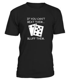 Funny Poker Shirt   If You Can T Beat Them  Bluff Them  27