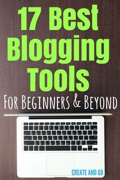 17 Best Blogging Tools for Beginners for 2017 and Beyond | Blog Tools | Blog Resources | Createandgo.co