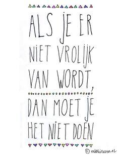 Als je er niet vrolijk van wordt, moet je het niet doen! | Vrouwonline.nl #quote #citaat