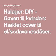 Halager: DIY - Gaven til kvinden: Hæklet cover til øl/sodavandsdåser. Cover, Blanket