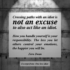 Crossing paths with an idiot is not an excuse to also act an idiot. #zerosophy