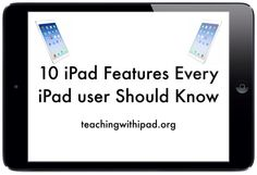 10 iPad Features Every iPad Owner Should Know | teachingwithipad.org - including accessibility