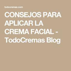 CONSEJOS PARA APLICAR LA CREMA FACIAL - TodoCremas Blog. Tan importante es el producto cosmético que utilizamos como la manera en que lo aplicamos…