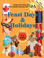 Feast Days & Holidays - Kid-friendly, easy-to-make crafts, fun activities, delicious recipes, and reproducibles create memorable ways for children to learn about the faith. These affordable activities are great complements to children learning about the special days throughout the year in a Catholic faith perspective. January through December, your child will learn about beloved saints, important feast days, liturgical color meanings, major holy days, holidays, and prayers. $19.95