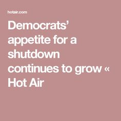 Democrats' appetite for a shutdown continues to grow « Hot Air