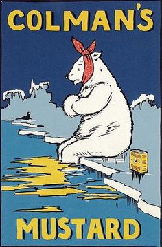 Vintage Colman's Mustard advert--no, I cannot explain why a polar bear with a toothache would be a good mascot for a condiment, unless he's using it to hot up the water..