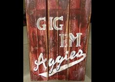 Gig Em Aggies- Texas A Faux Vintage Wooden Sign. $42.00, via Etsy.