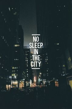 my insomnia and i would fit right in love being downtown in a big city enjoying the night life
