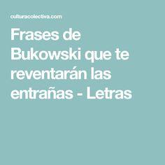 Frases de Bukowski que te reventarán las entrañas - Letras