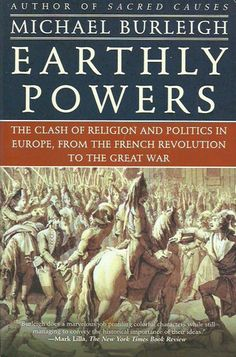 BURLEIGH, MICHAEL. Earthly Powers. The Clash of Religion and Politics in Europe, from the French Revolution to the Great War.