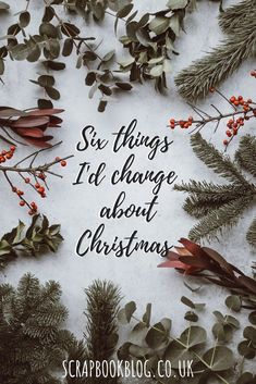Scrapbook Blog: 6 things I'd change about Christmas