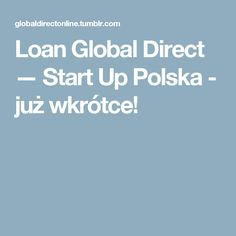 Loan Global Direct — Start Up Polska - już wkrótce!