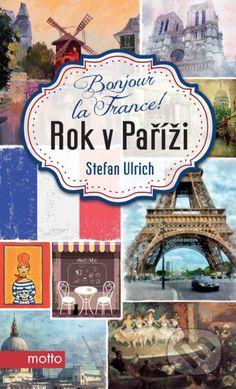 Rok v Paříži - Stefan Ulrich Motto, Books To Read, France, Reading, Bonjour, Reading Books, Mottos, French, Reading Lists