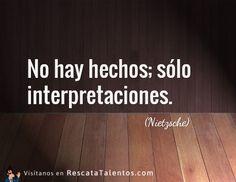 No hay hechos; sólo interpretaciones (Nietzsche).  ✔ RescataTalentos.com