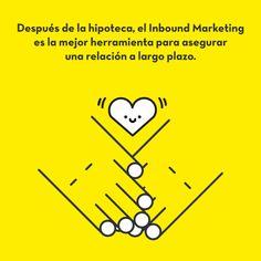 Después de la hipoteca, el Inbound Marketing es la mejor herrramienta para asegurar una relación a largo plazo vía @socialmood