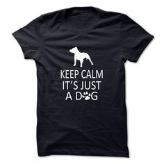 Keep Calm Its Just A Dog - design your own shirt #style #clothing