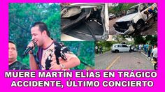 MUERE MARTÍN ELÍAS EN TRÁGICO ACCIDENTE, ÚLTIMO CONCIERTO