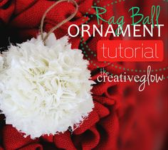 The Creative Glow: Rag Ball Tree Ornament Tutorial - So Easy, So Cute! Shabby Chic Christmas Ornaments, 3d Christmas, Christmas Tree Design, Christmas Ornament Crafts, Homemade Christmas, Rustic Christmas, Christmas Tree Decorations, White Christmas, Christmas Crafts