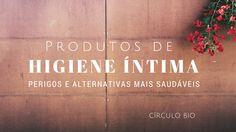 Produtos de higiene íntima: perigos e alternativas mais saudáveis #circulobio