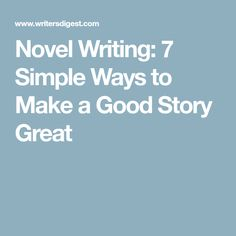 Novel Writing: 7 Simple Ways to Make a Good Story Great