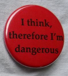 pinback button: I think, therefore I'm dangerous - funny quotes and humorous sayings pin