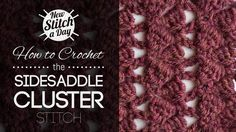 Crochet Tutorial: How to Crochet the Sidesaddle Cluster Stitch. To learn this stitch, click the link: http:newstitchaday.com/how-to-crochet-the-sidesaddle-cluster-stitch/ #yarn #crochet #crafts