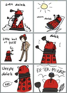 Soft Dalek, Warm Dalek, Little Ball of Hate...