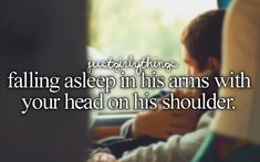 Falling asleep peacefully in his arms with your head on his shoulder. This is exactly where I want to be