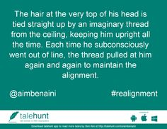 #realignment : #tale by Ben Aini (@aimbenaini)   The hair at the very top of his head is tied straight up by an imaginary thread from the c ....      View in #talehunt App -  http://talehunt.com/t/dAC-c     #shortstories #shortstory #lovetowrite #story #writers #aimbenaini