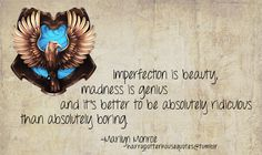 Don't know how this goes with Ravenclaw...or Harry Potter, for that matter. But I love the quote!
