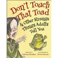 Buy Don't Touch That Toad and Other Strange Things Adults Tell You by Catherine Rondina, Kevin Sylvester and Read this Book on Kobo's Free Apps. Discover Kobo's Vast Collection of Ebooks and Audiobooks Today - Over 4 Million Titles! This Is A Book, The Book, Types Of Science, Good Books, Books To Read, Fun Illustration, Illustrations, Thing 1, Writing Assignments
