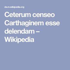 Ceterum censeo Carthaginem esse delendam – Wikipedia