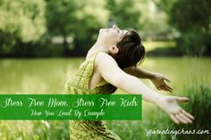 Stress Free Mom, Stress Free Kids: How You Lead By Example